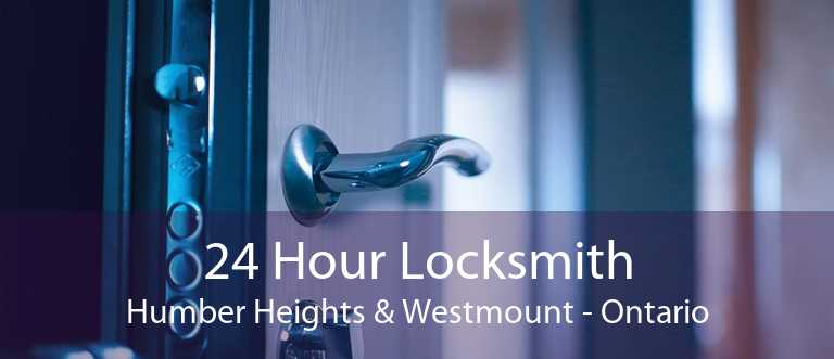 24 Hour Locksmith Humber Heights & Westmount - Ontario