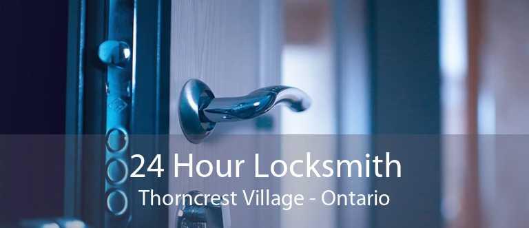 24 Hour Locksmith Thorncrest Village - Ontario