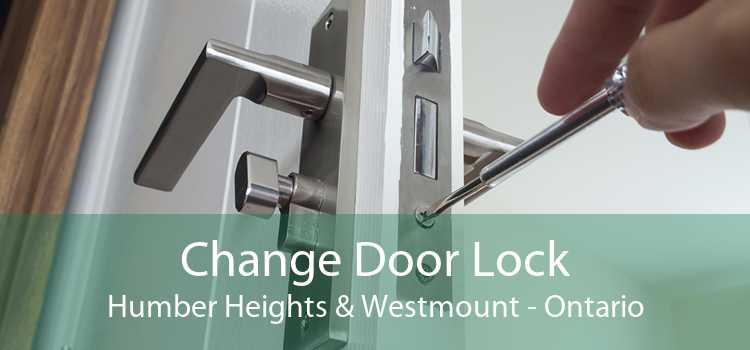 Change Door Lock Humber Heights & Westmount - Ontario
