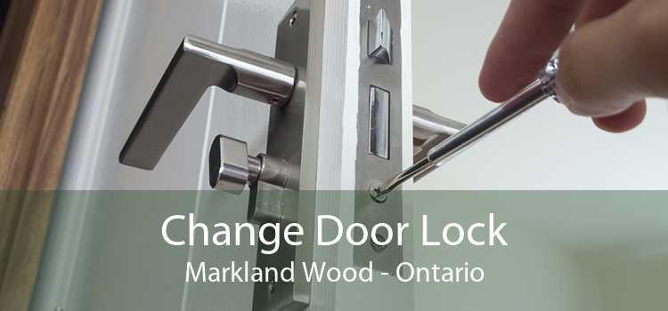 Change Door Lock Markland Wood - Ontario