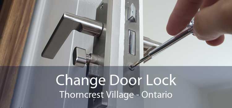 Change Door Lock Thorncrest Village - Ontario