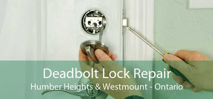 Deadbolt Lock Repair Humber Heights & Westmount - Ontario