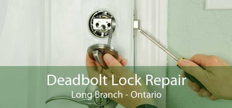 Deadbolt Lock Repair Long Branch - Ontario