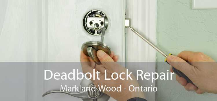 Deadbolt Lock Repair Markland Wood - Ontario