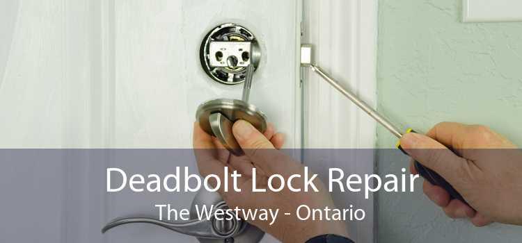 Deadbolt Lock Repair The Westway - Ontario