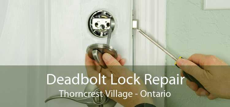 Deadbolt Lock Repair Thorncrest Village - Ontario