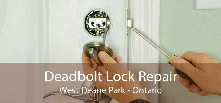 Deadbolt Lock Repair West Deane Park - Ontario