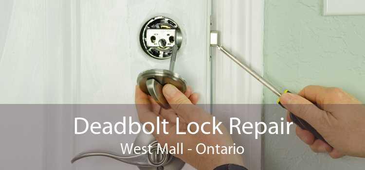 Deadbolt Lock Repair West Mall - Ontario