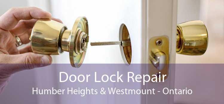 Door Lock Repair Humber Heights & Westmount - Ontario