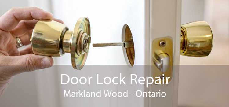 Door Lock Repair Markland Wood - Ontario