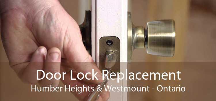 Door Lock Replacement Humber Heights & Westmount - Ontario