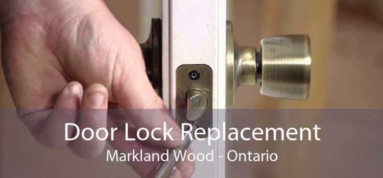 Door Lock Replacement Markland Wood - Ontario