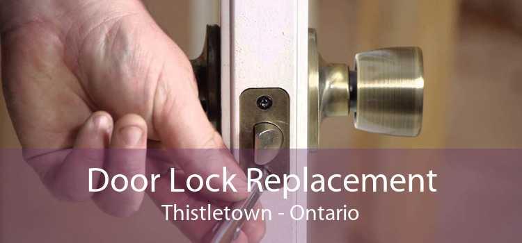 Door Lock Replacement Thistletown - Ontario