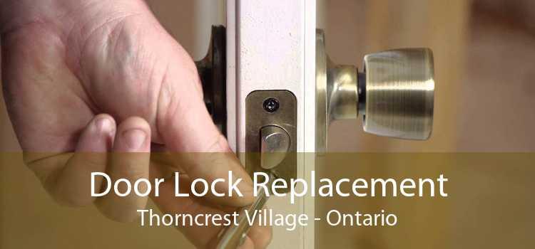 Door Lock Replacement Thorncrest Village - Ontario