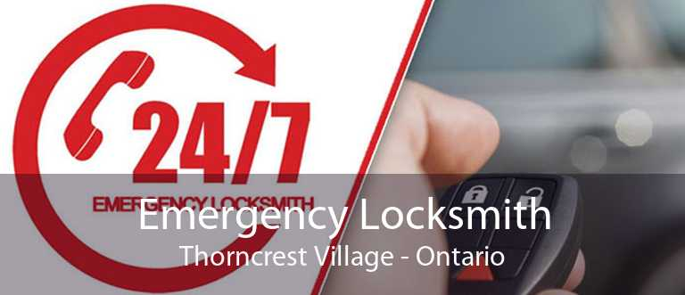 Emergency Locksmith Thorncrest Village - Ontario
