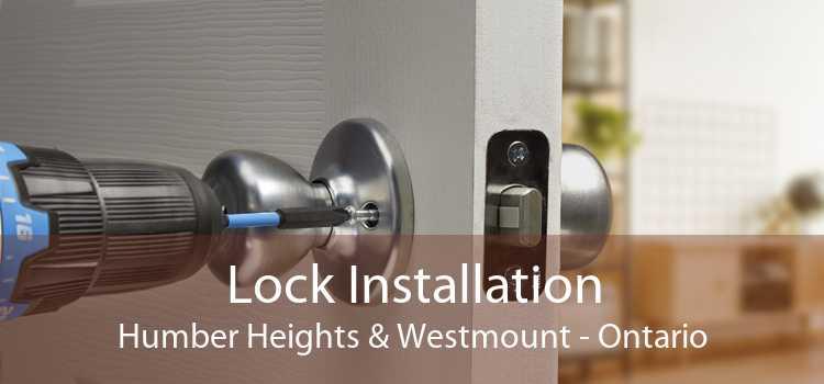 Lock Installation Humber Heights & Westmount - Ontario
