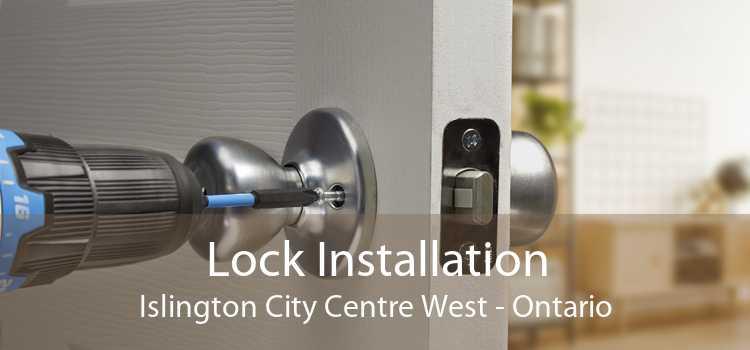 Lock Installation Islington City Centre West - Ontario