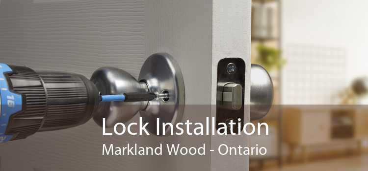 Lock Installation Markland Wood - Ontario