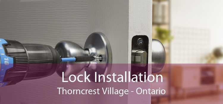 Lock Installation Thorncrest Village - Ontario