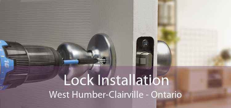 Lock Installation West Humber-Clairville - Ontario
