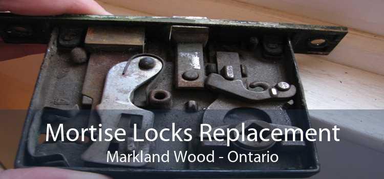 Mortise Locks Replacement Markland Wood - Ontario