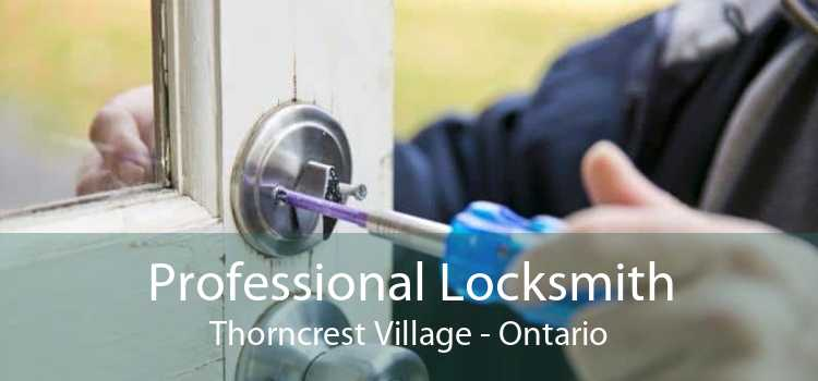 Professional Locksmith Thorncrest Village - Ontario